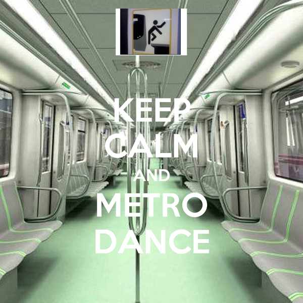 KEEP CALM AND METRO DANCE