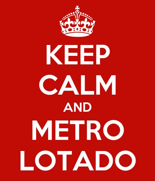 KEEP CALM AND METRO LOTADO