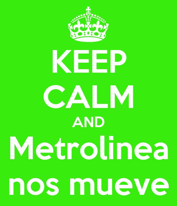 KEEP CALM AND Metrolinea nos mueve