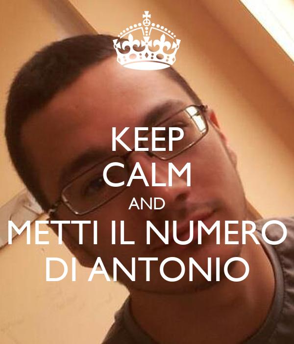 KEEP CALM AND METTI IL NUMERO DI ANTONIO
