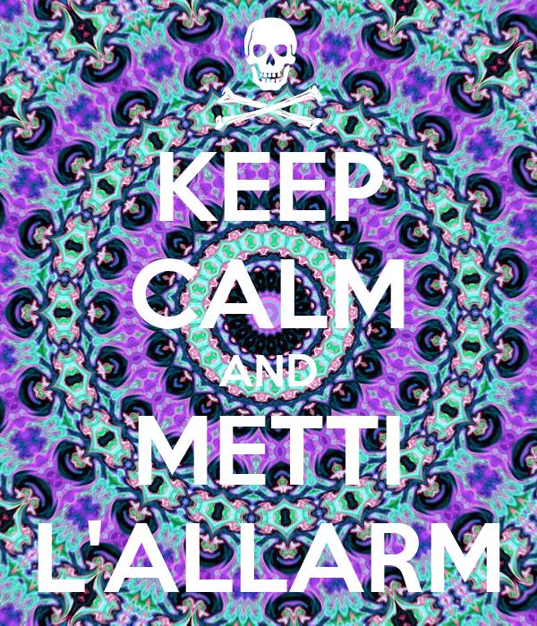 KEEP CALM AND METTI L'ALLARM