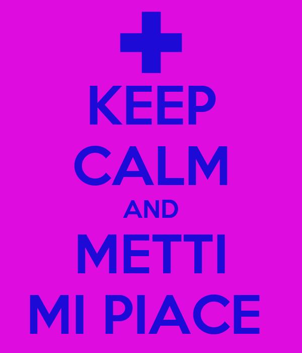 KEEP CALM AND METTI MI PIACE