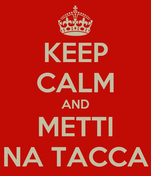 KEEP CALM AND METTI NA TACCA