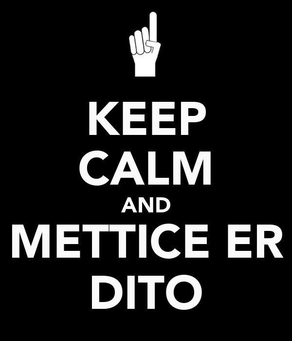 KEEP CALM AND METTICE ER DITO