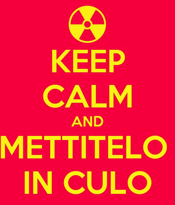 KEEP CALM AND METTITELO  IN CULO