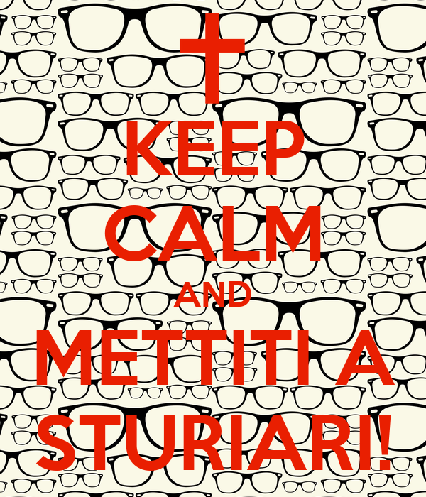 KEEP CALM AND METTITI A STURIARI!