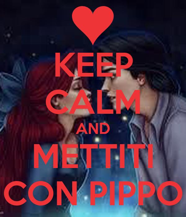 KEEP CALM AND METTITI CON PIPPO