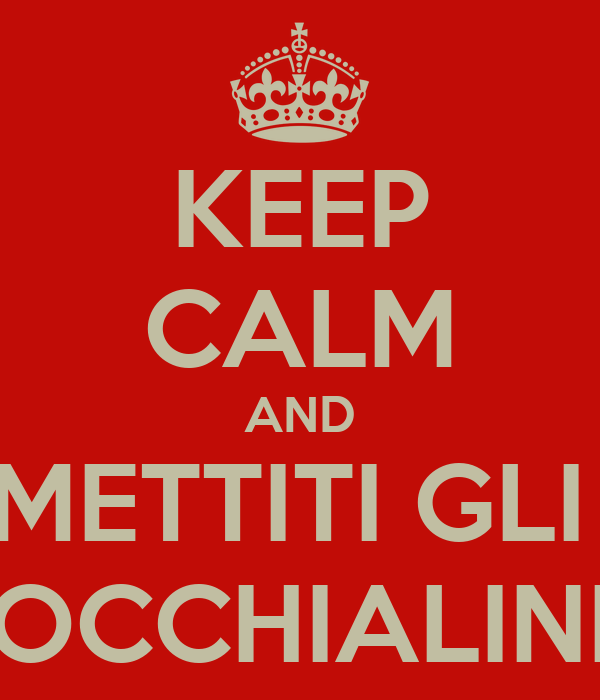 KEEP CALM AND METTITI GLI  OCCHIALINI