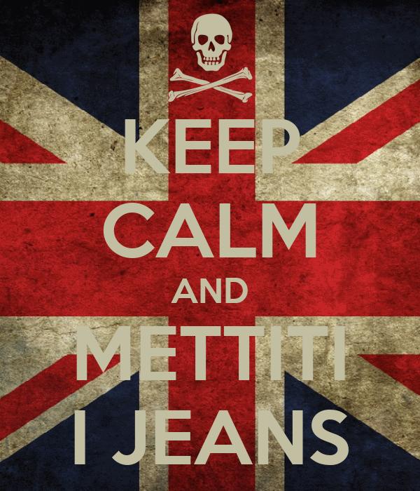 KEEP CALM AND METTITI I JEANS