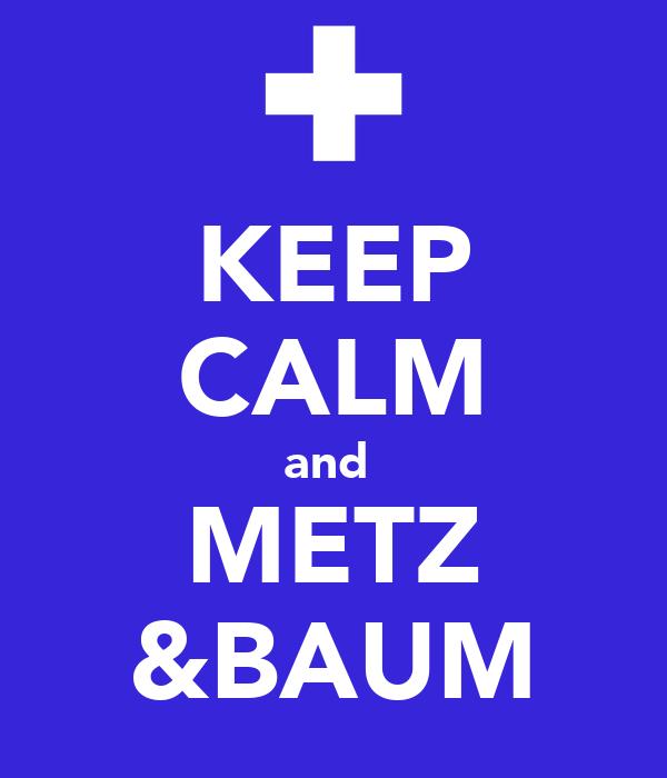 KEEP CALM and  METZ &BAUM