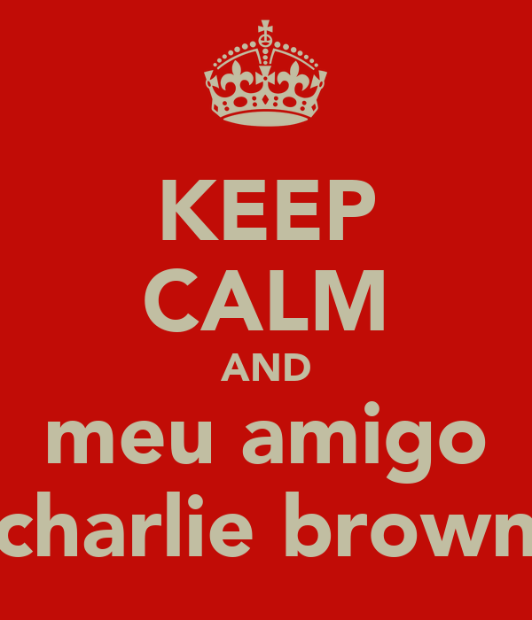 KEEP CALM AND meu amigo charlie brown