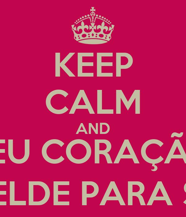KEEP CALM AND MEU CORAÇÃO  SER REBELDE PARA SEMPRE