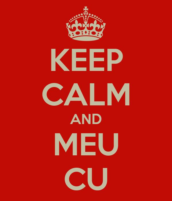KEEP CALM AND MEU CU