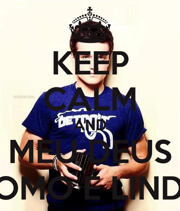 KEEP CALM AND MEU DEUS COMO É LINDO