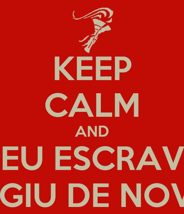 KEEP CALM AND MEU ESCRAVO FUGIU DE NOVO!