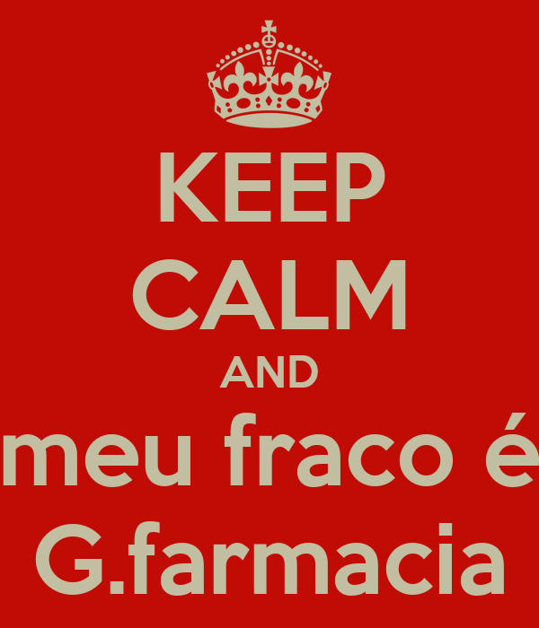 KEEP CALM AND meu fraco é G.farmacia