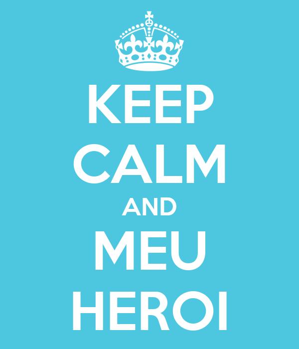 KEEP CALM AND MEU HEROI