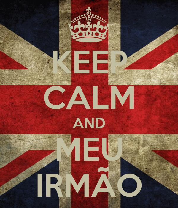 KEEP CALM AND MEU IRMÃO