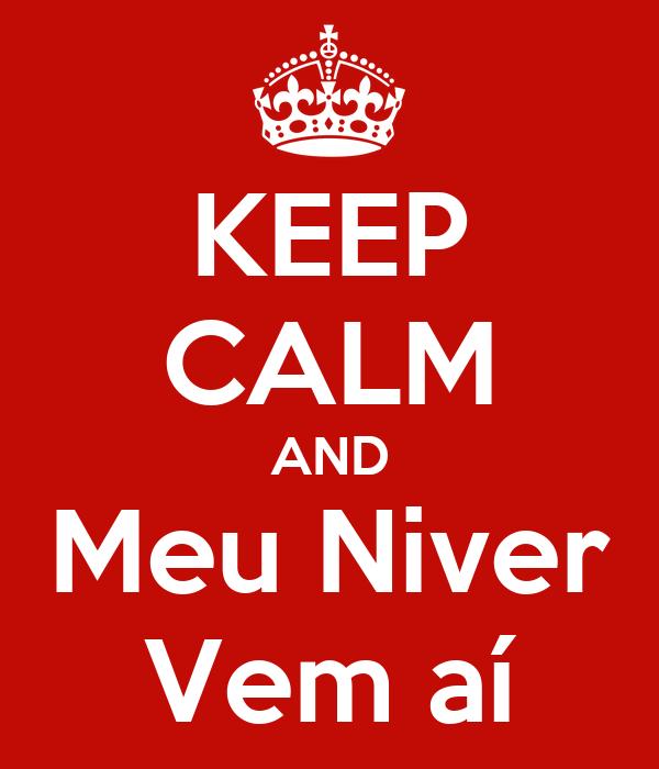 KEEP CALM AND Meu Niver Vem aí