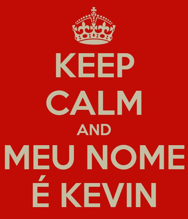 KEEP CALM AND MEU NOME É KEVIN
