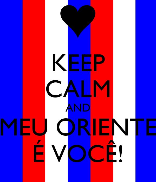 KEEP CALM AND MEU ORIENTE É VOCÊ!