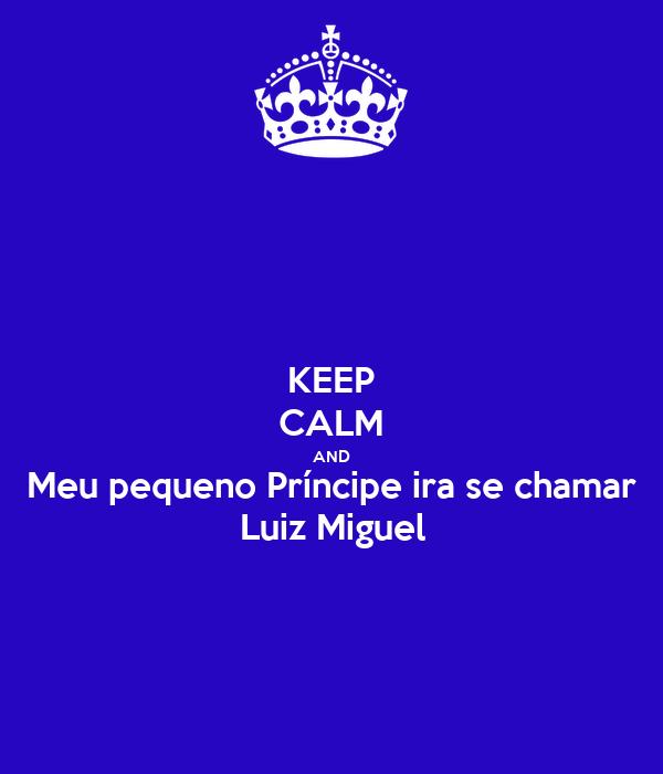 KEEP CALM AND Meu pequeno Príncipe ira se chamar Luiz Miguel