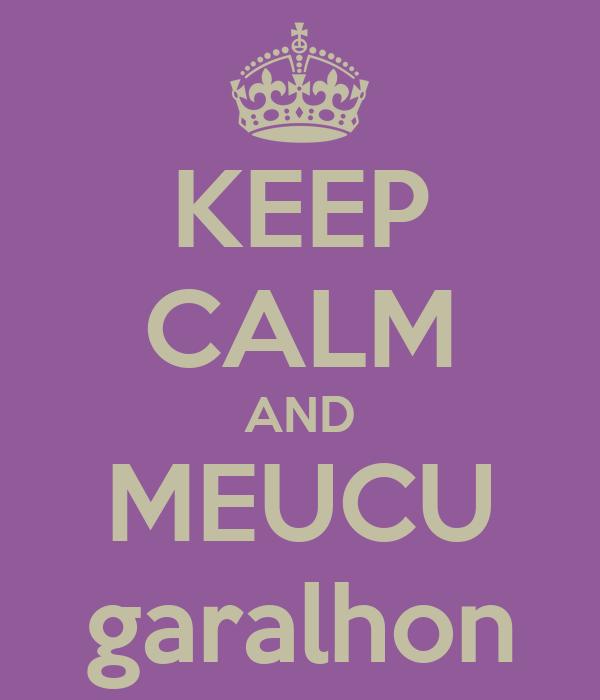 KEEP CALM AND MEUCU garalhon