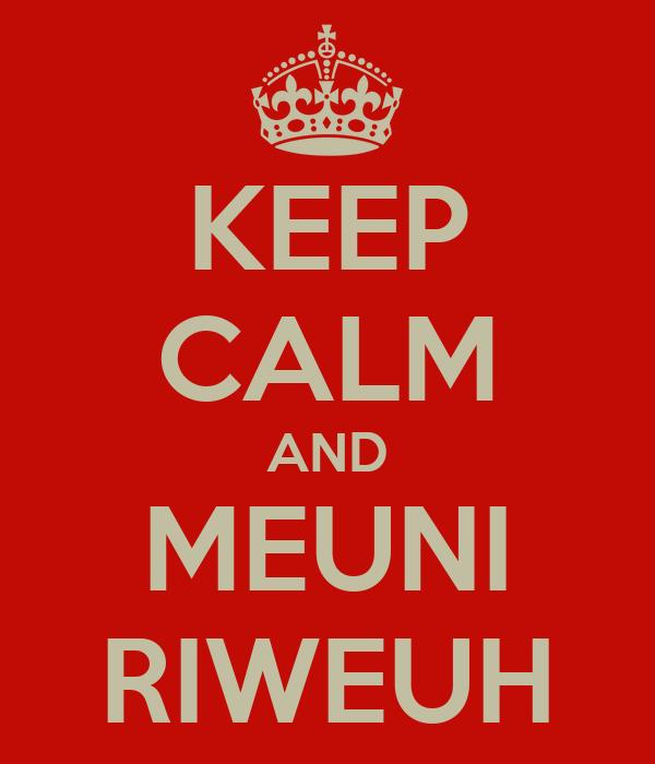 KEEP CALM AND MEUNI RIWEUH