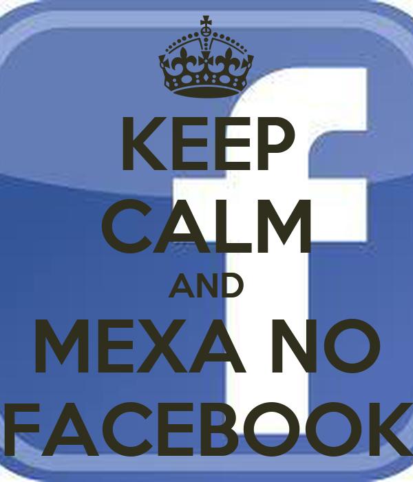 KEEP CALM AND MEXA NO FACEBOOK