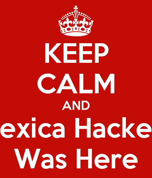 KEEP CALM AND Mexica Hackers Was Here