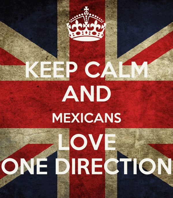 KEEP CALM AND MEXICANS LOVE ONE DIRECTION