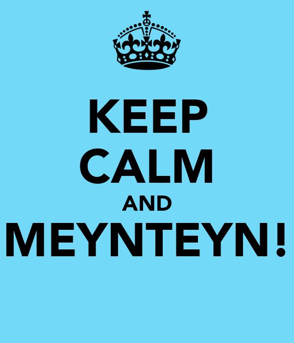 KEEP CALM AND MEYNTEYN!