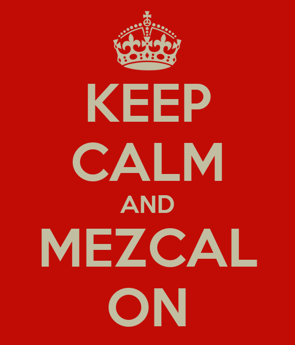 KEEP CALM AND MEZCAL ON
