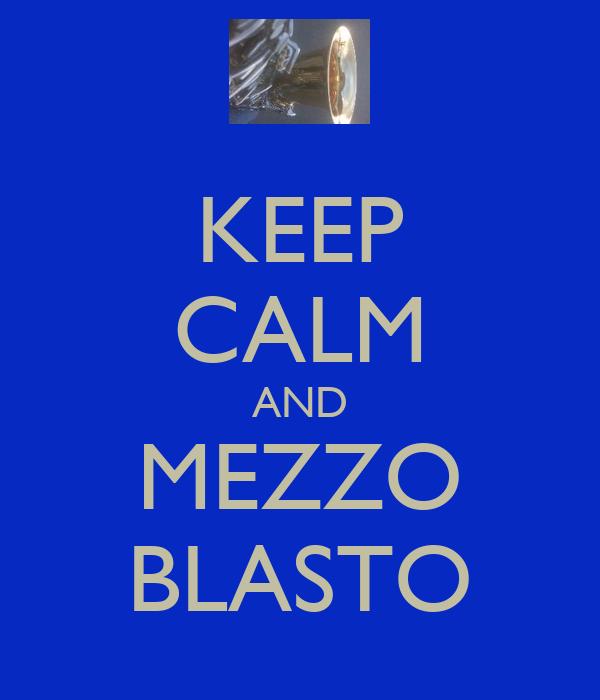 KEEP CALM AND MEZZO BLASTO
