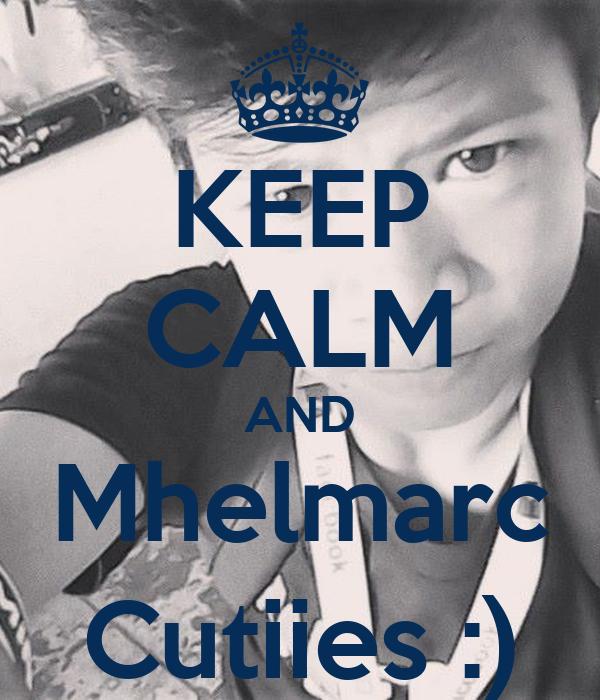 KEEP CALM AND Mhelmarc Cutiies :)