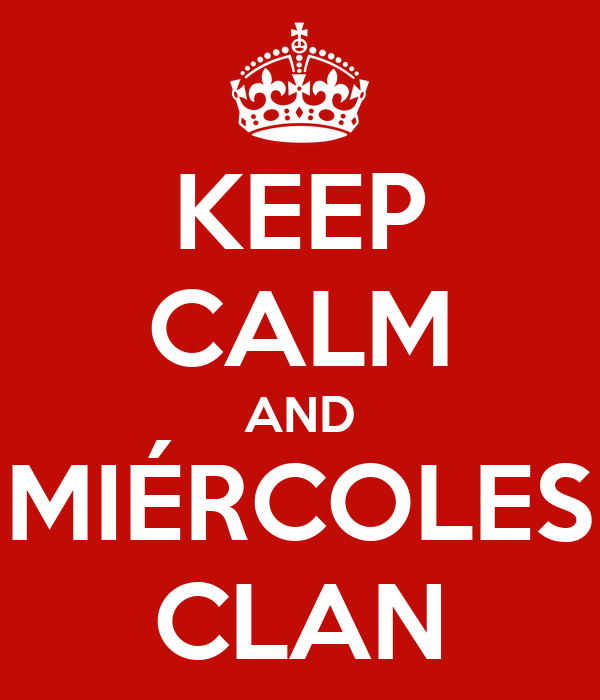 KEEP CALM AND MIÉRCOLES CLAN
