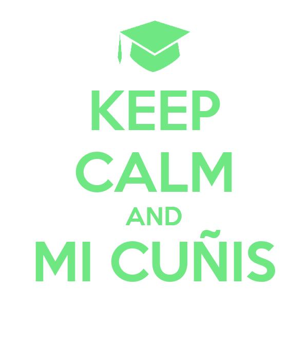 KEEP CALM AND MI CUÑIS