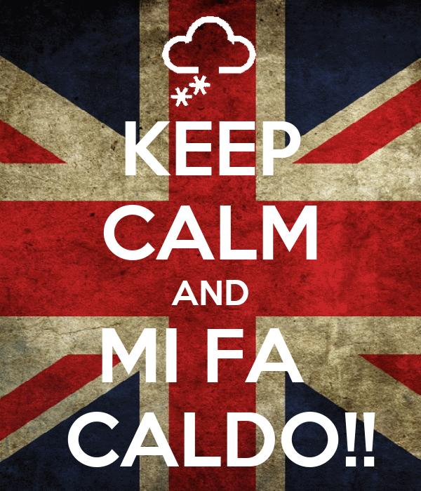 KEEP CALM AND MI FA   CALDO!!