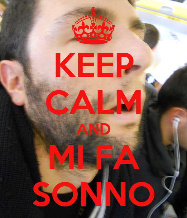 KEEP CALM AND MI FA SONNO