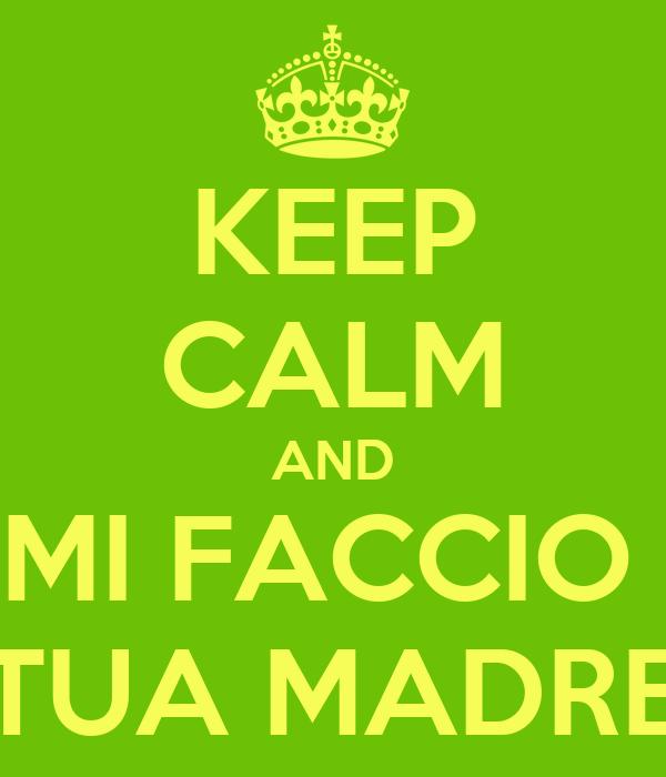 KEEP CALM AND MI FACCIO  TUA MADRE