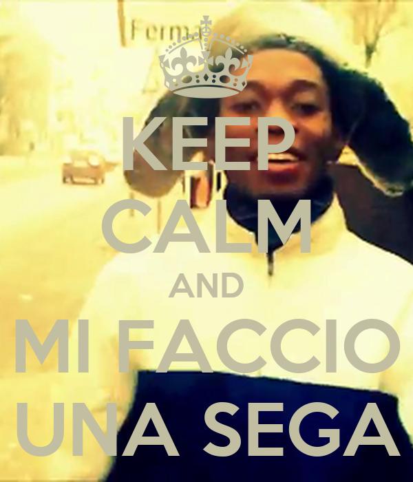 KEEP CALM AND MI FACCIO UNA SEGA