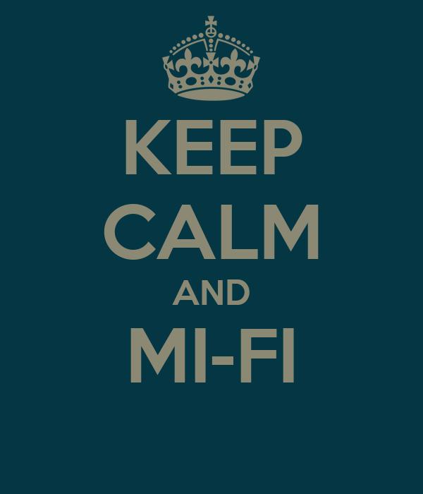 KEEP CALM AND MI-FI