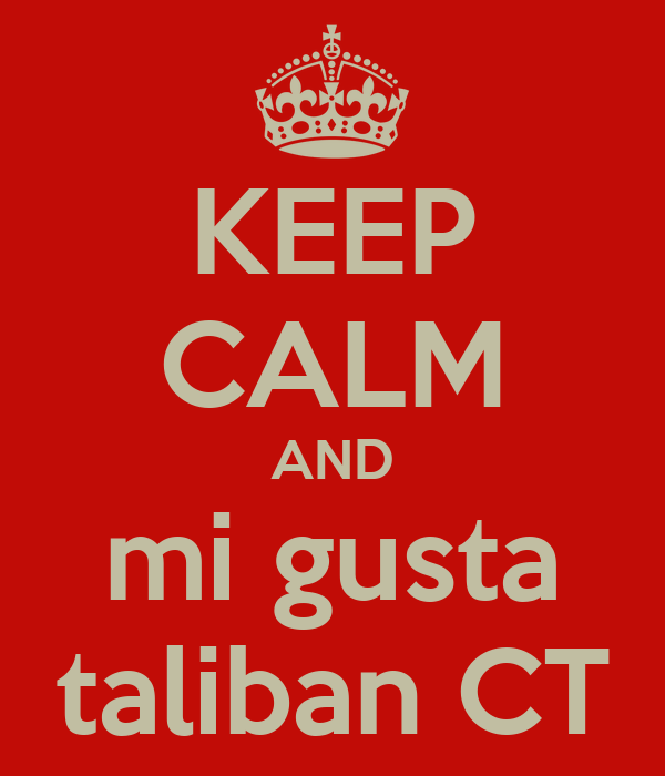 KEEP CALM AND mi gusta taliban CT