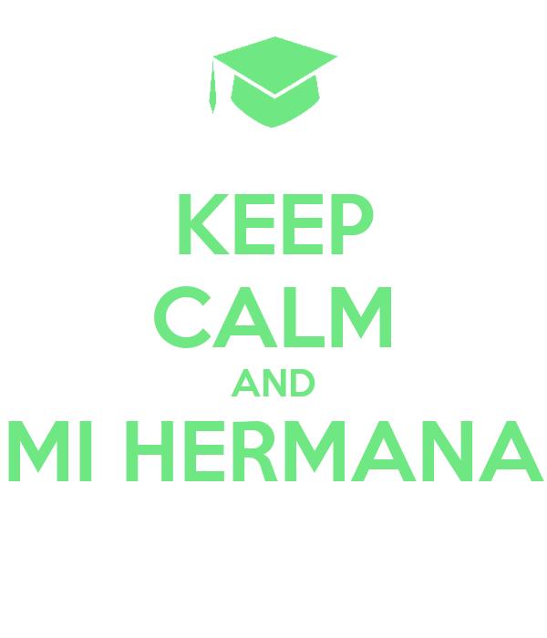KEEP CALM AND MI HERMANA