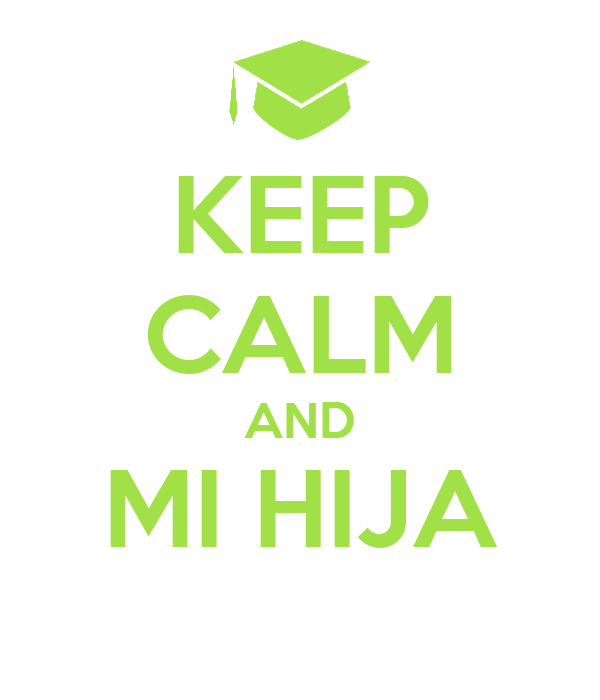 KEEP CALM AND MI HIJA