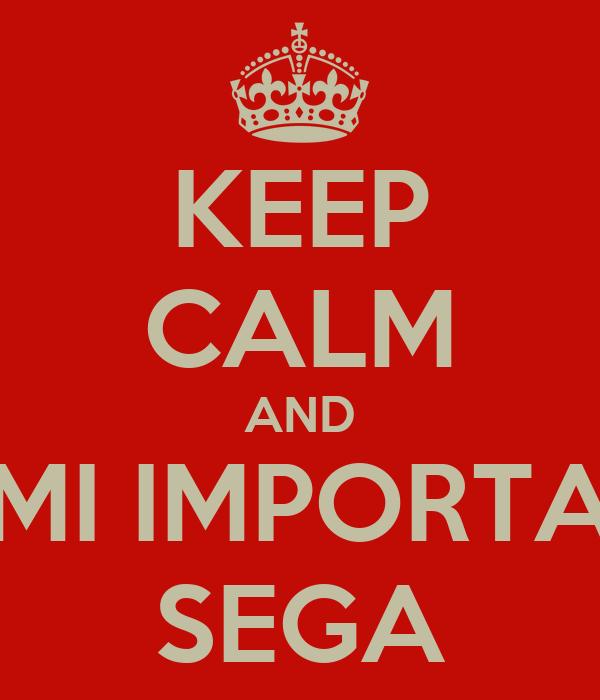 KEEP CALM AND MI IMPORTA SEGA
