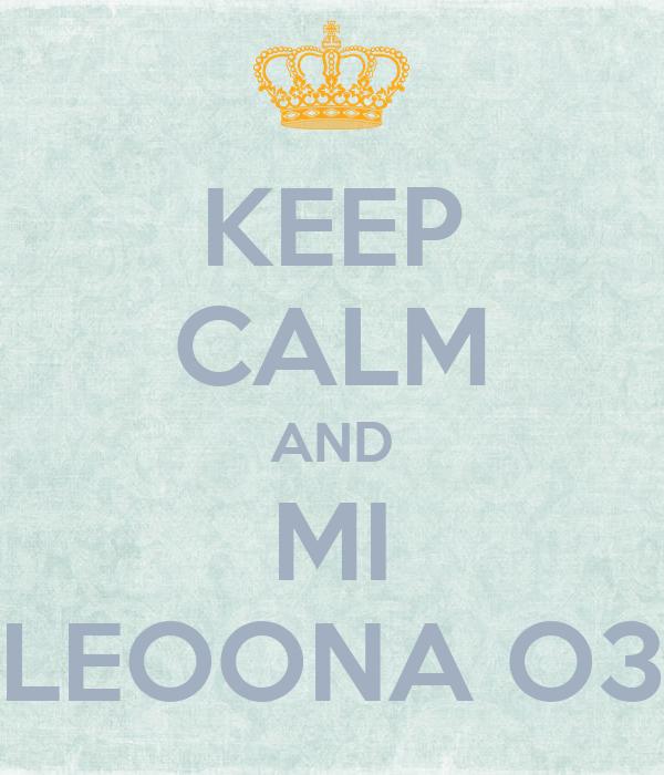 KEEP CALM AND MI LEOONA O3
