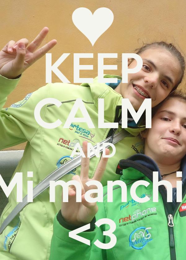 KEEP CALM AND Mi manchi  <3