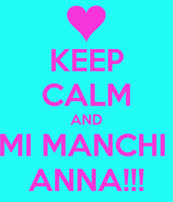 KEEP CALM AND MI MANCHI  ANNA!!!