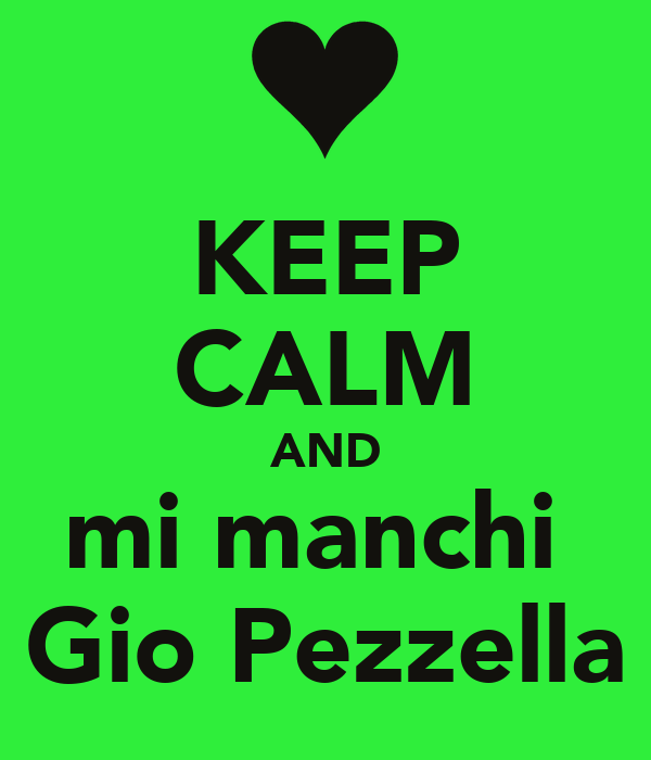 KEEP CALM AND mi manchi  Gio Pezzella